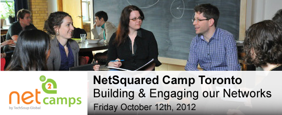 NetSquared Camp Toronto: Building & Engaging our Networks, Oct 12th 2012